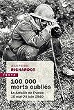 100 000 MORTS OUBLIÉS - LA BATAILLE DE FRANCE, 10 MAI - 25 JUIN 1940
