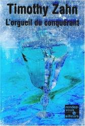 Les Conquérants, tome 1 - L'Orgueil du conquérant de Timothy Zahn