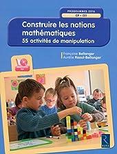 Construire les notions mathématiques (+ CD-Rom) - Nouvelle édition conforme aux programmes 2016 de Françoise Bellanger