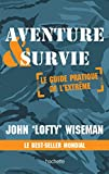 Aventure et survie - Le Guide Pratique de l'Extrême