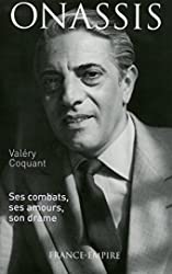 Onassis, ses combats, ses amours, son drame. de Valery Coquant