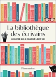 La bibliothèque des écrivains - Le livre qui a changé leur vie