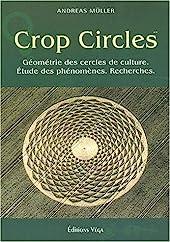 Crop circles - Les cercles de culture : géométrie, phénomène, recherche d'Andreas Müller