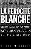 La Férocité blanche - Des non-blancs aux non-aryens, génocides occultés de 1942 à nos jours - Format Kindle - 13,99 €