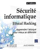 Sécurité informatique - Ethical Hacking - Apprendre l'attaque pour mieux se défendre (4ième édition) d'ACISSI