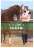Le travail en main - Améliorez la souplesse et la confiance de votre cheval