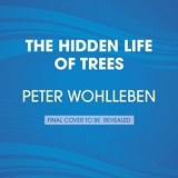 The Hidden Life of Trees - What They Feel, How They Communicate--Discoveries From a Secret World - Random House Audio