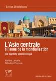 L'Asie Centrale à l'aune de la mondialisation - Une approche géoéconomique