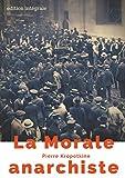 La Morale anarchiste - Le manifeste libertaire de Pierre Kropotkine (édition intégrale de 1889) - Format Kindle - 2,99 €