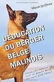L'EDUCATION DU BERGER BELGE MALINOIS - Toutes les astuces pour un Berger Belge Malinois bien éduqué - Independently published - 11/10/2017