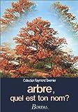 Arbre, quel est ton nom ? Guide pour la reconnaissance des arbres, arbustes et arbrisseaux