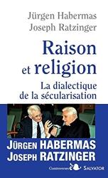 Raison et religion - La dialectique de la sécularisation de Benoît XVI