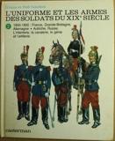 L'uniforme et les armes des soldats du XIXe siècle - Tome 2 - 1850-1900 - France, Grande-Bretagne, Allemagne, Autriche, Russie. L'infanterie, la cavalerie, le génie et l'artillerie.