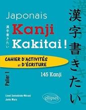 Japonais. Kanji Kakitai ! Cahier d'activités. Palier 1 (145 kanji). - Cahier d'activités de Lionel Seelenbinder-Mérand