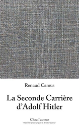 La Seconde Carrière d'Adolf Hitler de Renaud Camus