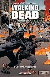 Walking Dead Tome 31 - Pourri Jusqu'à L'os de Robert Kirkman