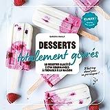 Desserts totalement givrés - 50 recettes glacées ultra-gourmandes à préparer à la maison