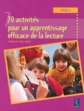 Cycle 2 - 70 Activités Pour Un Apprentissage Efficace De La Lecture de Françoise Bellanger