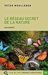 Le réseau secret de la nature - De l'influence des arbres sur les nuages et du ver de terre sur le sanglier de Peter Wohlleben