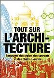Tout sur l'architecture - Panorama des styles, des courants et des chefs-d'œuvre - FLAMMARION - 15/10/2014