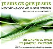 Je suis ce que je suis - Méditations - Vos voeux sont exaucés - Livre audio de Wayne W. Dyer