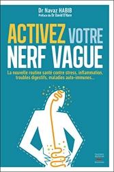 Activez votre nerf vague - Contre le stress, l'inflammation, les troubles digestifs, les maladies au de Navaz Habib
