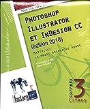 Photoshop, Illustrator et InDesign CC - Maîtrisez la suite graphique Adobe (édition 2018)