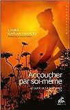 Accoucher par soi-même - Le guide de la naissance non assistée de Laura Kaplan Shanley ( 22 mars 2012 ) - 22/03/2012