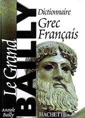 Le Grand Bailly - Dictionnaire Grec-Français d'Anatole Bailly