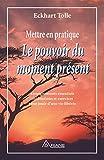 Mettre en pratique Le pouvoir du moment présent - Enseignements essentiels, méditations et exercices pour jouir d'une vie libérée - Format Kindle - 9,99 €