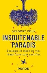 Insoutenable paradis - Ecologie et mode de vie - Réagir sans tout sacrifier: Ecologie et mode de vie: réagir sans tout sacrifier de Grégory Pouy