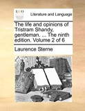 The Life and Opinions of Tristram Shandy, Gentleman. ... the Ninth Edition. Volume 2 of 6