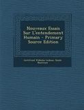 Nouveaux Essais Sur L'Entendement Humain - Primary Source Edition - Nabu Press - 27/02/2014