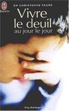 Vivre le deuil au jour le jour - J'ai lu - 01/04/2003
