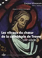 Les vitraux du choeur de la cathédrale de Troyes (XIIIe siècle) d'Elizabeth-C Pastan