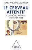 Le Cerveau attentif - Contrôle, maîtrise et lâcher-prise - Odile Jacob - 24/03/2011