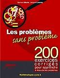 Les problemes sans problemes - 200 exercices corriges pour apprendre a resoudre les problemes cycle3