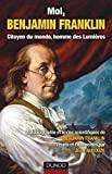 Moi, Benjamin Franklin - Citoyen du monde, homme des Lumières - Citoyen du monde, homme des Lumières