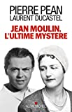 Jean Moulin l'ultime mystère - Format Kindle - 14,99 €
