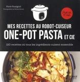 Recettes au robot cuiseur - One-pot pasta et cie - 150 recettes où tous les ingrédients cuisent ense - 150 Recettes Où Tous Les Ingrédients Cuisent Ensemble