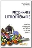 Dictionnaire de la lithothérapie - Propriétés énergétiques des pierres et cristaux naturels