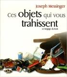 Ces objets qui vous trahissent de Joseph Messinger ( 20 janvier 2008 ) - Editions First (20 janvier 2008) - 20/01/2008