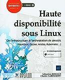 Haute disponibilité sous Linux - De l'infrastructure à l'orchestration de services (Heartbeat, Docker, Ansible, Kubernetes)