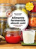 Aliments fermentés, aliments santé - Méthodes, conseils et recettes