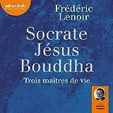 Socrate, Jésus, Bouddha - Trois maîtres de vie - Format Téléchargement Audio - 17,50 €