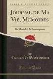 Journal de Ma Vie, Mémoires - Du Maréchal de Bassompierre (Classic Reprint) - Forgotten Books - 19/12/2018