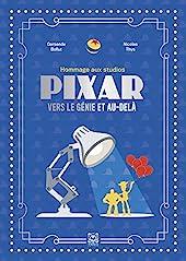 Pixar - Vers le génie et au-delà de Gersende Bollut