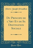 Du Principe de l'Art Et de Sa Destination Sociale (Classic Reprint) - Forgotten Books - 31/01/2019
