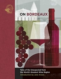 On Bordeaux – Tales of the Unexpected from the World's Greatest Wine Region