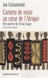 Carnets de route au coeur de l'Afrique - Des sources du Nil au Congo